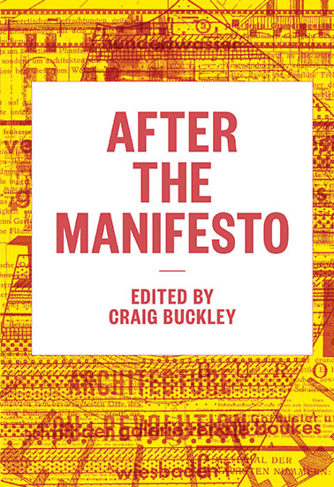 After the Manifesto: Writing, Architecture, and Media in a New Century