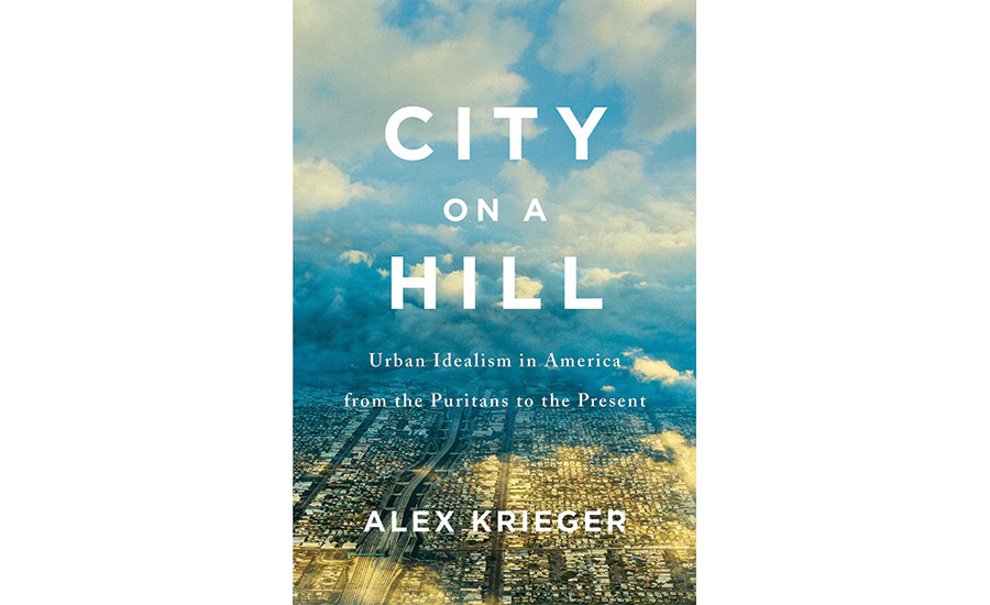 Review of 'City on a Hill: Urban Idealism in America from the Puritans to the Present'