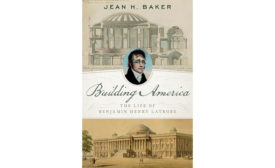 Building America: The Life of Benjamin Henry Latrobe