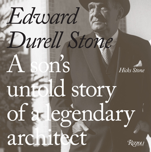 Edward Durell Stone: A Son's Untold Story of a Legendary Architect