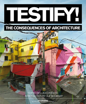 tify! The Consequences of Architecture, edited by Lukas Feireiss, Introduction by Ole Bouman. NAi Publishers, 2011, 240 pages, $40.
