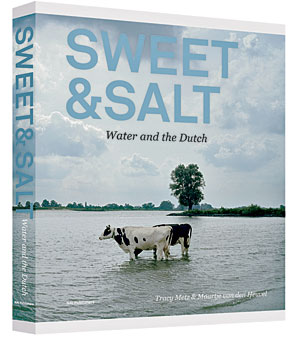 Sweet & Salt: Water and the Dutch, by Tracy Metz and Maartje van den Heuvel.