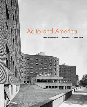 Aalto and America, edited by Stanford Anderson, Gail Fenske, and David Fixler. Yale University Press, 2012, 323 pages, $75.