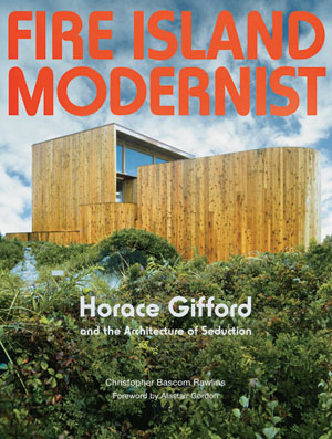 Fire Island Modernist: Horace Gifford and the Architecture of Seduction, by Christopher Bascom Rawlins. Foreword by Alastair Gordon. Metropolis Books/Gordon de Vries Studio, 2013, 202 pages, $60.
