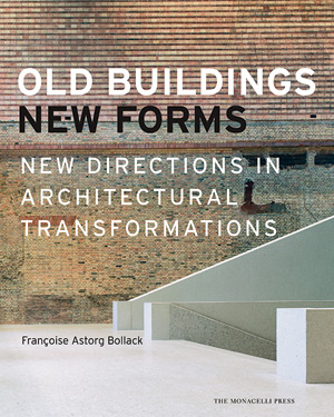 Old Buildings, New Forms: New Directions in Architectural Transformations