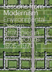 Lessons from Modernism: Environmental Design Strategies in Architecture 1925�1970