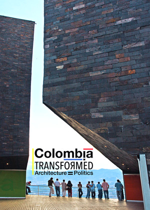 Colombia Transformed: Architecture=Politics